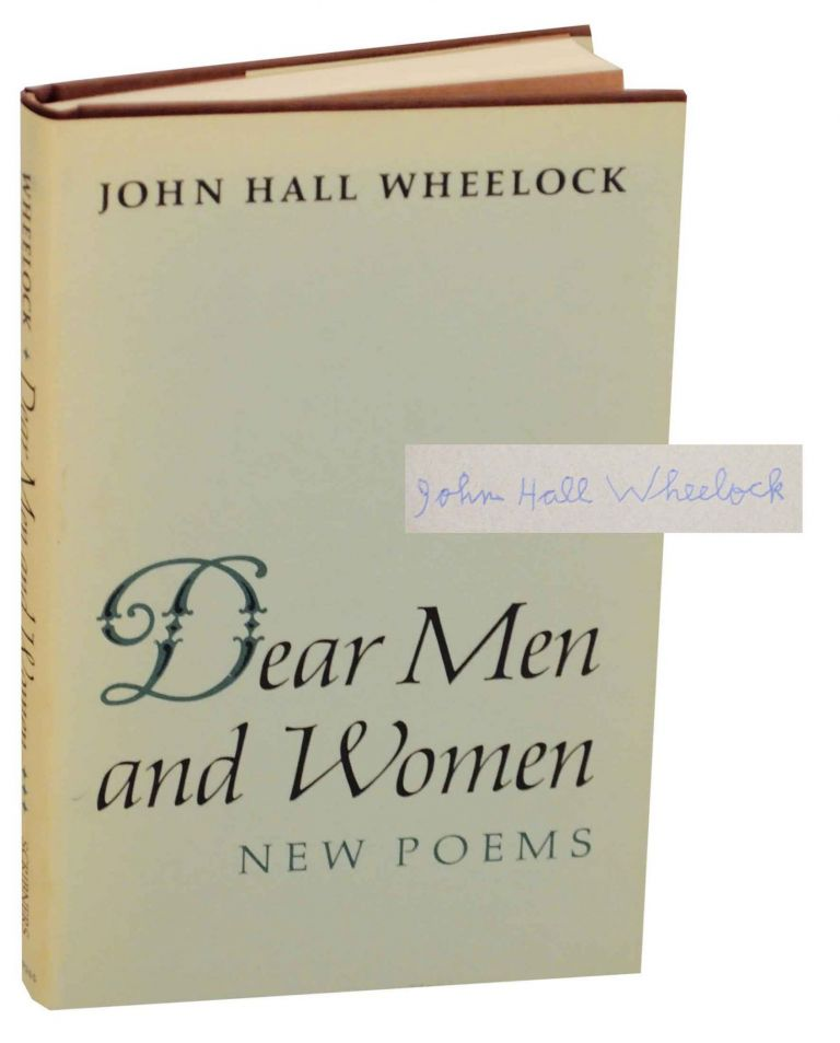 Dear Men and Women: New Poems (Signed First Edition). John Hall WHEELOCK.