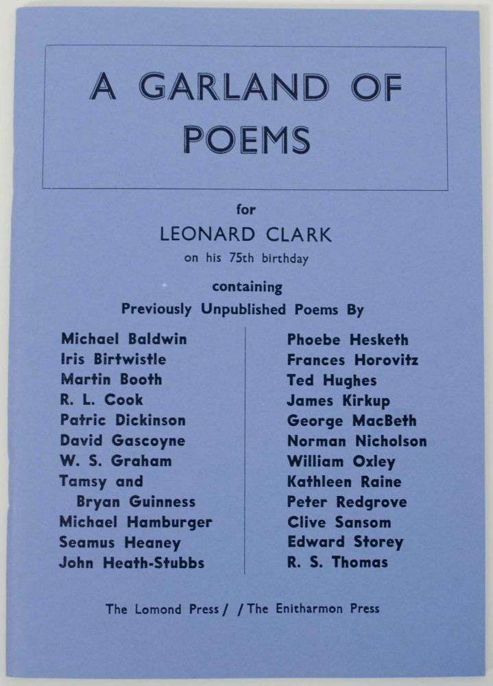 A Garland of Poems for Leonard Clark on his 75th Birthday. R. L. Seamus Heaney COOK, Kathleen Raine, Ted Hughes, compiler.
