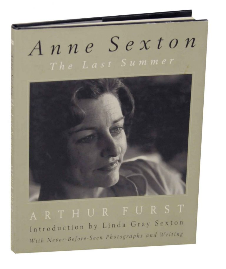 Anne Sexton: The Last Summer. Anne SEXTON, Arthur Furst.