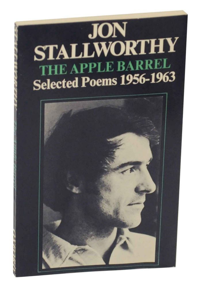 The Apple Barrel: Selected Poems 1956-1963. Jon STALLWORTHY.