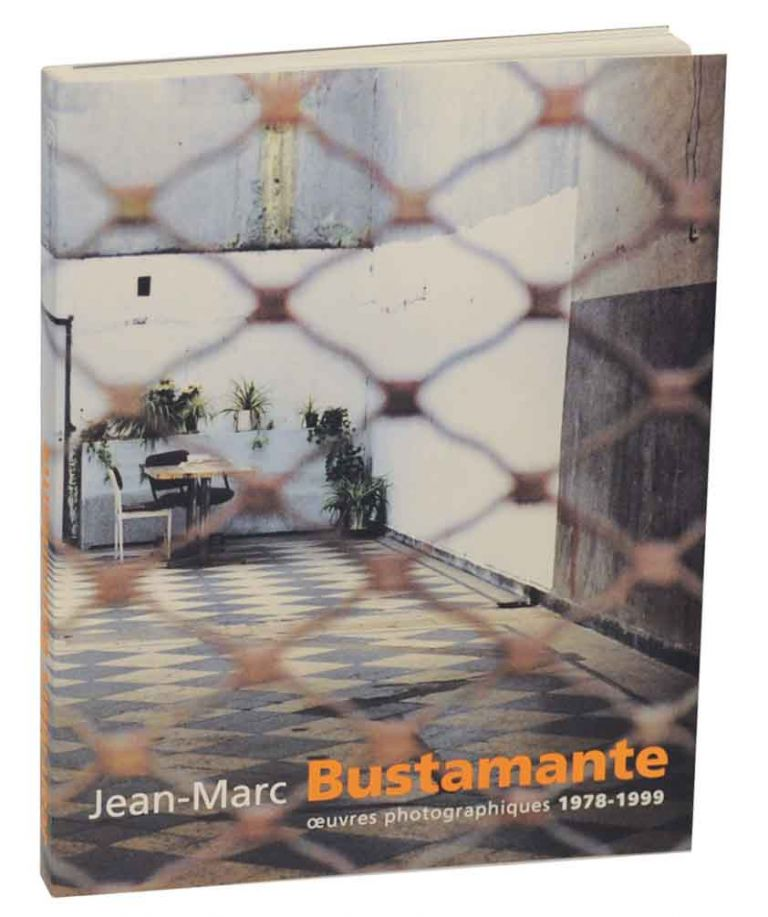 Jean-Marc Bustamante: Oeuvres Photographiques 1978-1999. Jean-Marc BUSTAMANTE, Jean-Pierre Criqui.