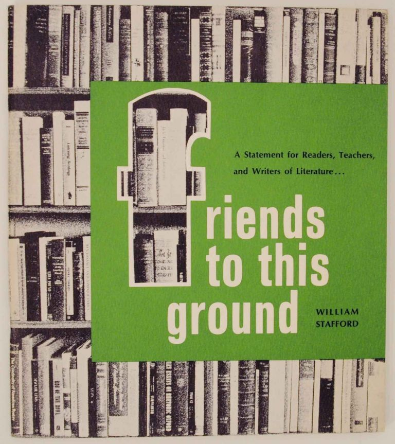 Friends to the This Ground: A Statement for Readers, Teachers, and Writers of Literature. William STAFFORD.