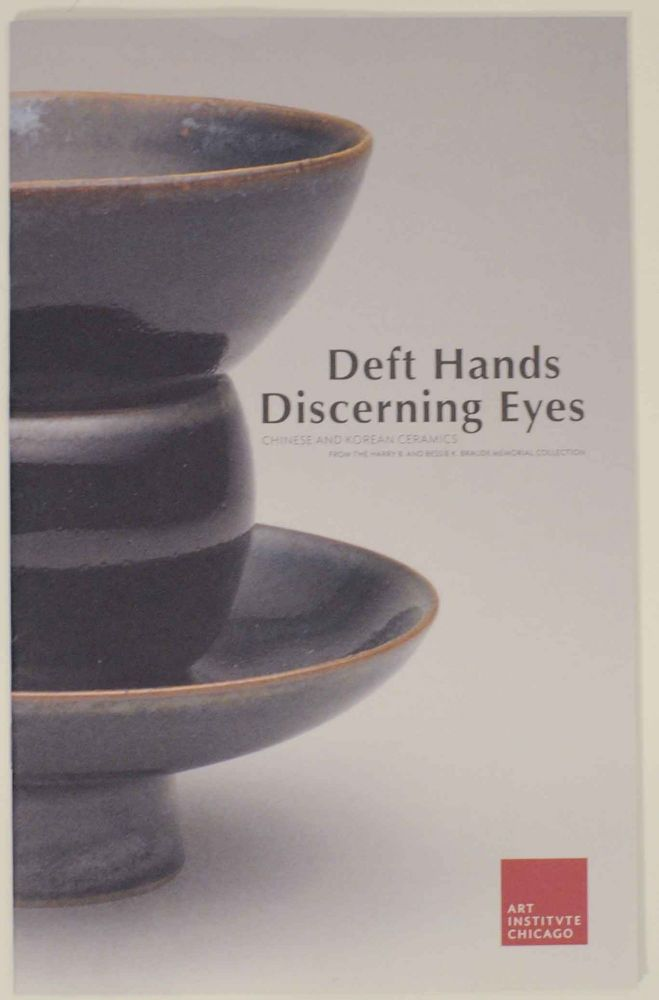 Deft hands, Discerning eyes: Chinese and Korean ceramics from the Harry B. and Bessie K. Braude Memorial Collection.