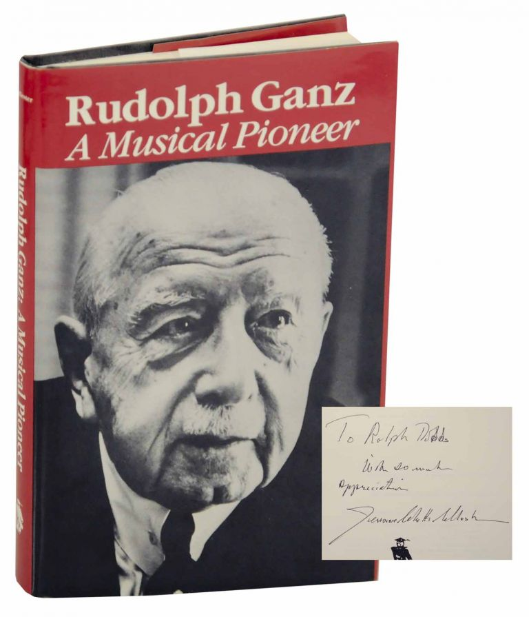 Rudolph Ganz: A Musical Pioneer (Signed First Edition). Jeanne Colette COLLESTER.