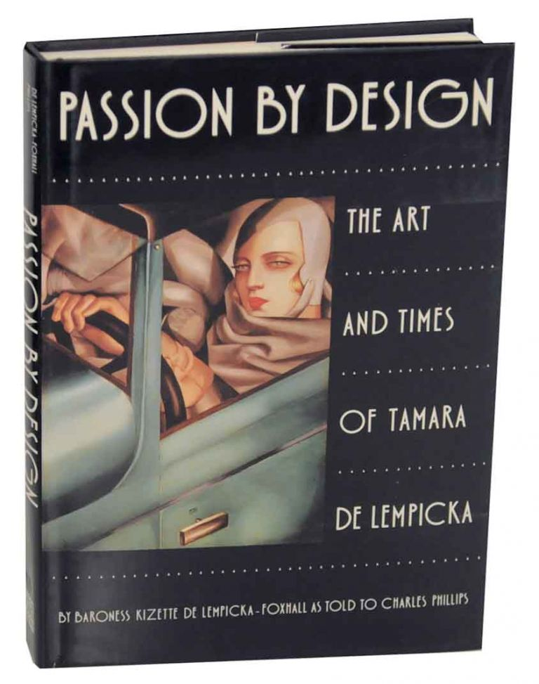 Passion By Design: The Art and Times of Tamara de Lempicka. Baroness Kisette DE LEMPICKA-FOXHALL, Charles Phillips.
