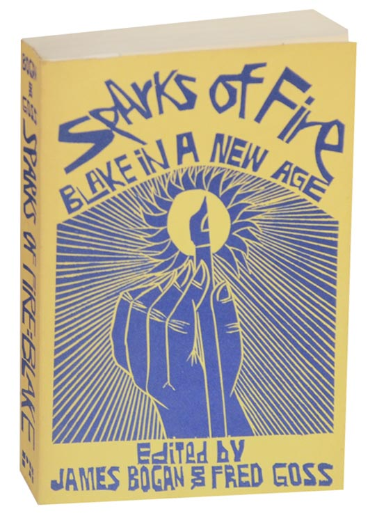 Sparks of Fire: Blake in a New Age. James BOGAN, Fred Goss.