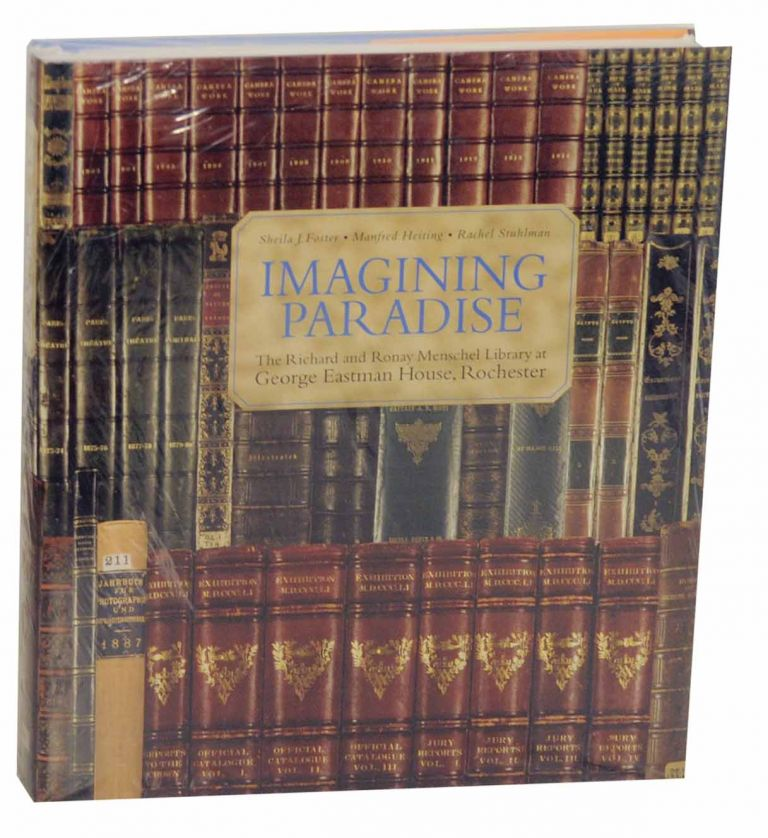 Imagining Paradise: The Richard and Ronay Menschel Library at George Eastman House, Rochester. Sheila J. FOSTER, Manfred Heiting, Rachel Stuhlman.