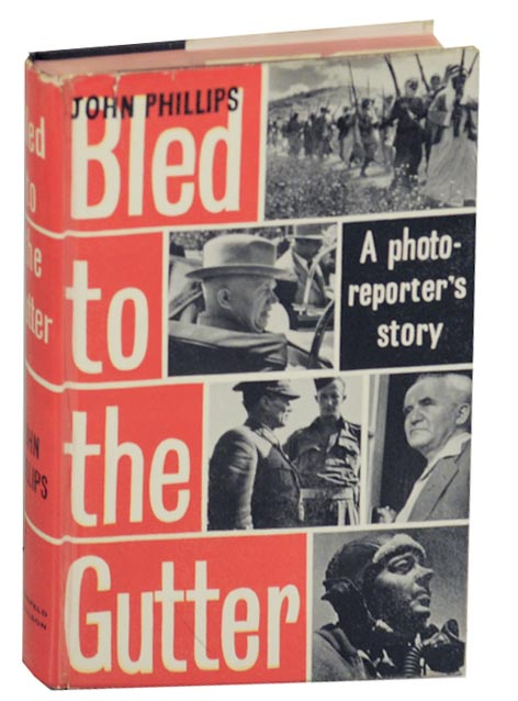 Bled to The Gutter: A Photo-Reporter's Story. John PHILLIPS.