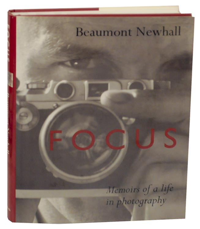 Focus: Memoirs of a Life in Photography. Beaumont NEWHALL.