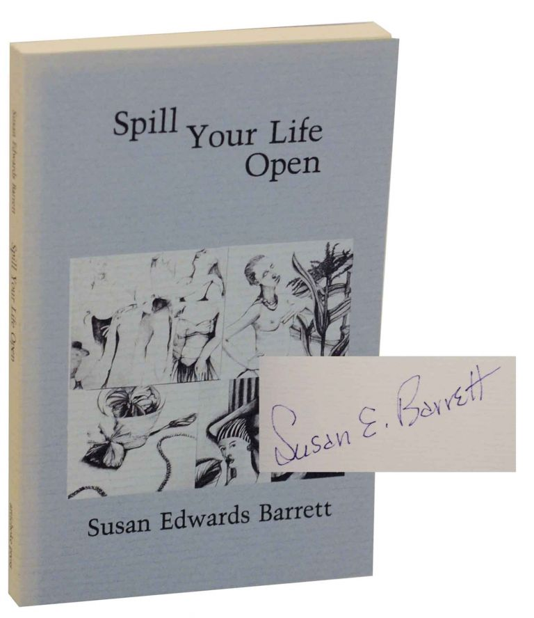 Spill Your Life Open (Signed First Edition). Susan Edwards BARRETT.