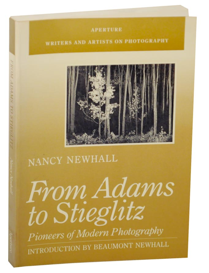 From Adams to Stieglitz: Pioneers of Modern Photography. Nancy NEWHALL.