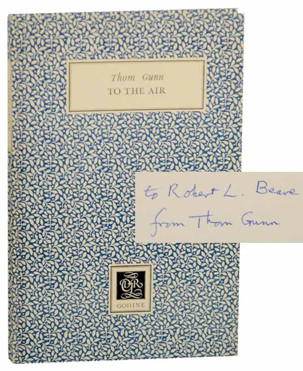 To the Air (Signed First Edition). Thom GUNN.