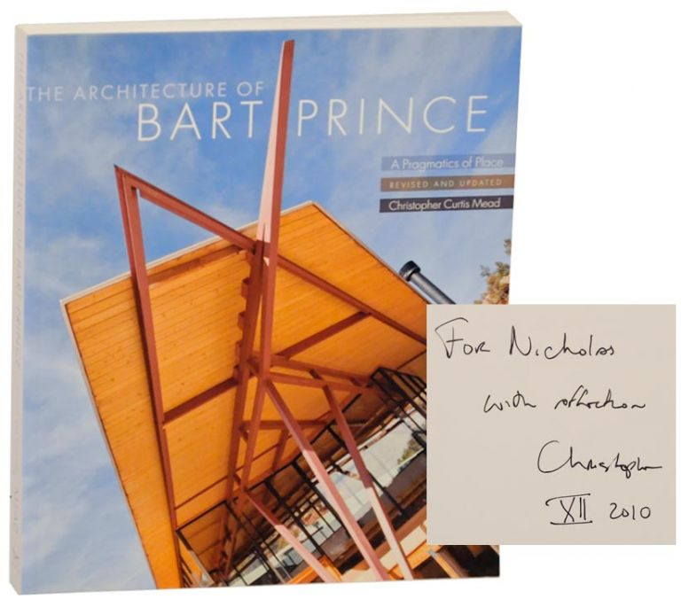 The Architecture of Bart Prince: A Pragmatics of Place (Signed). Christopher Curtis MEAD.