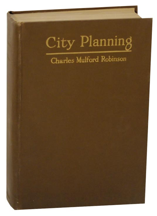 City Planning With Special Reference to the Planning of Streets and Lots (Signed First Edition). Charles Mulford ROBINSON.