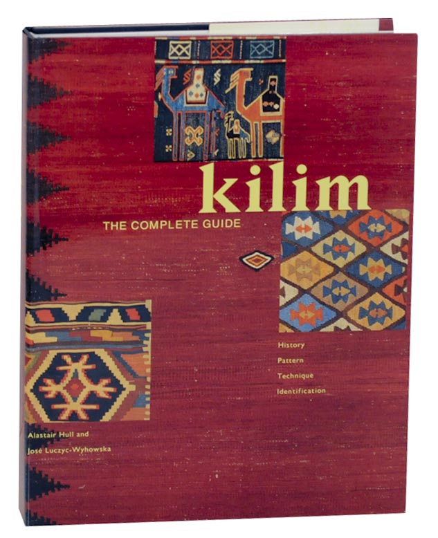 Kilim: The Complete Guide, History, Pattern, Technique, Identification. Alastair HULL, Jose Luczyc-Wyhowska.