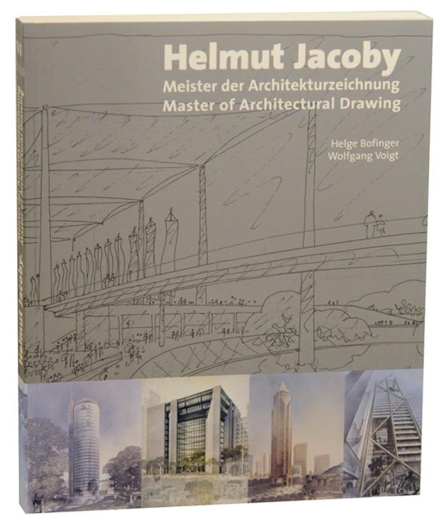 Helmut Jacoby: Master of Architectural Drawing / Meister der Architekturzeichnung. Helmut JACOBY, Helge Bofinger, Wolfgang Voigt.