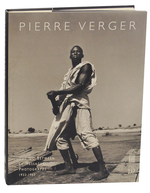 Pierre Verger: Le Messager, The Go-Between Photographies 1932-1962. Pierre VERGER, Jean Loup Pivin, Pascal Martin Saint Leon.