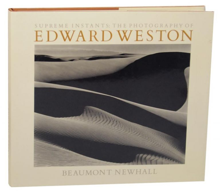 Supreme Instants: The Photography of Edward Weston. Beaumont - Edward Weston NEWHALL.