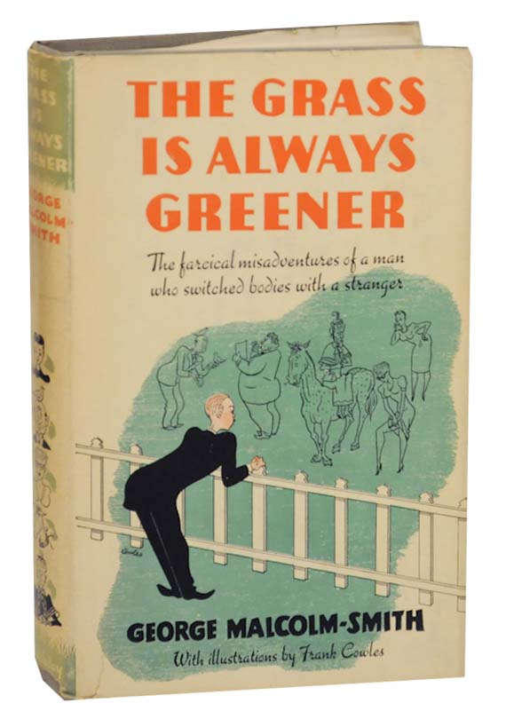 The Grass is Always Greener. George MALCOLM-SMITH, Frank Cowles.