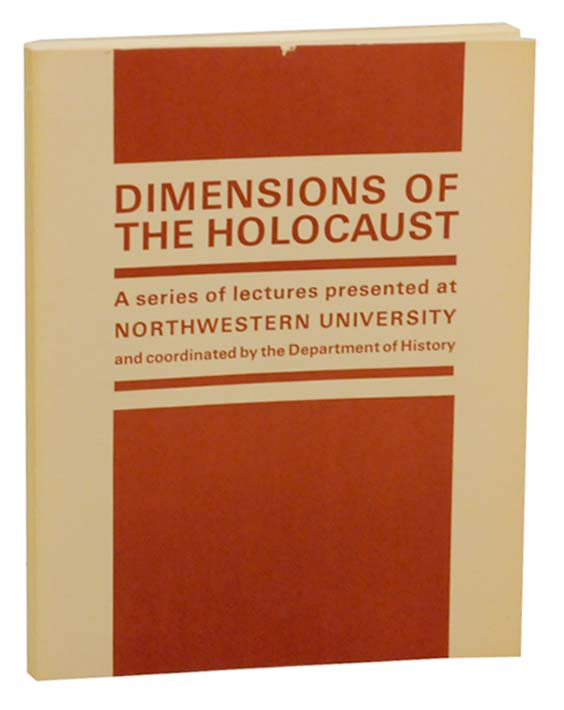 Dimensions of The Holocaust: Lectures at Northwestern University. Elie WIESEL, Dorothy Rabinowitz, Lucy S. Dawidowicz, Robert McAfee Brown.