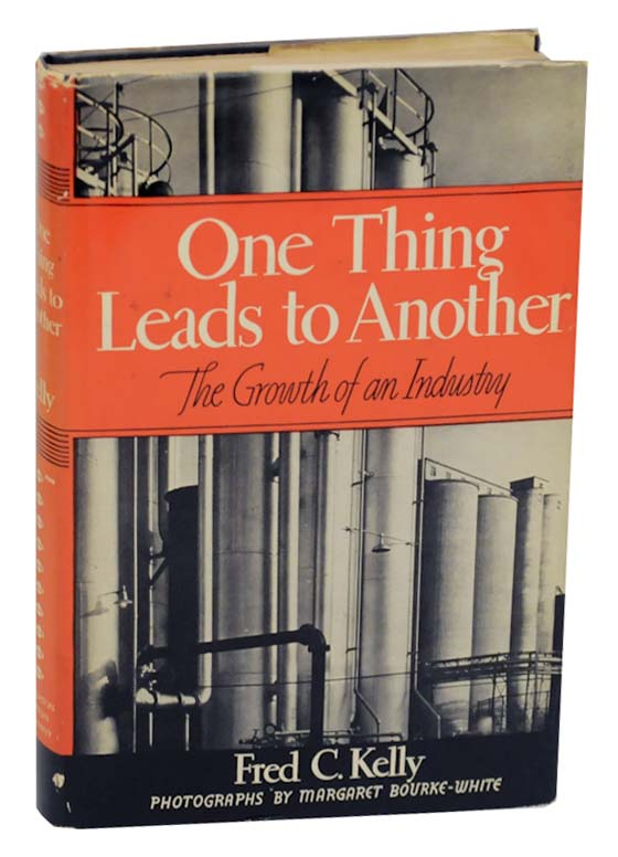 One Thing Leads to Another: The Growth of an Industry. Fred C. KELLY, Margaret Bourke-White.