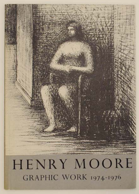 Henry Moore: The Complete Graphic Work 1974-1976. Henry MOORE.