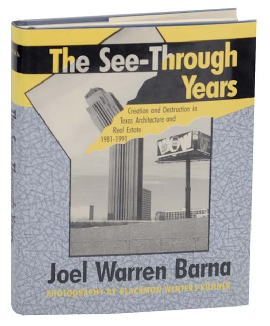 The See-Through Years: Creation and Destruction in Texas Architecture and Real Estate 1981-1991. Joel Warren and BlackmonWintersKuhner BARNA.