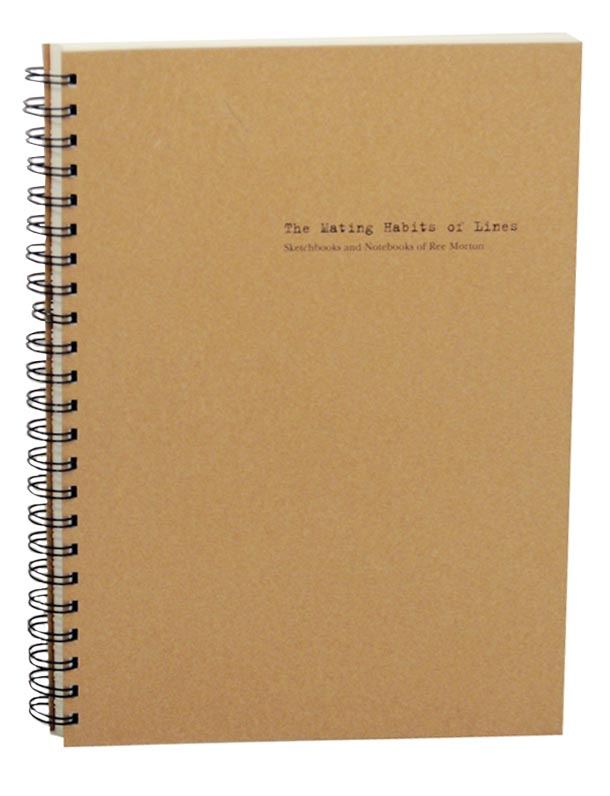 The Mating Habits of Lines: Sketchbooks and Notebooks of Ree Morton. Ree MORTON, Allan Schwartzman.
