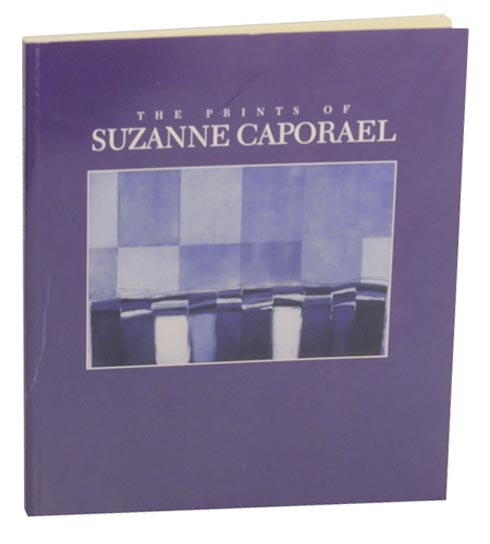The Prints of Suzanne Caporael. Suzanne CAPORAEL, Edward Leffingwell.
