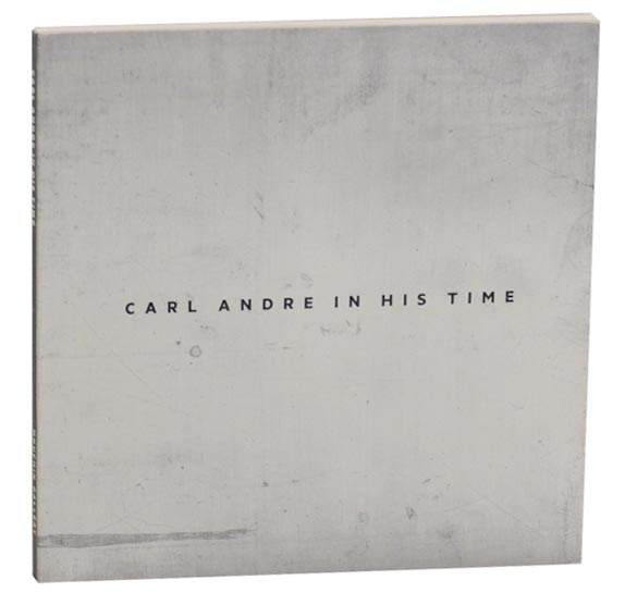 Carl Andre in His Time. Alistair RIDER, Carl Andre.
