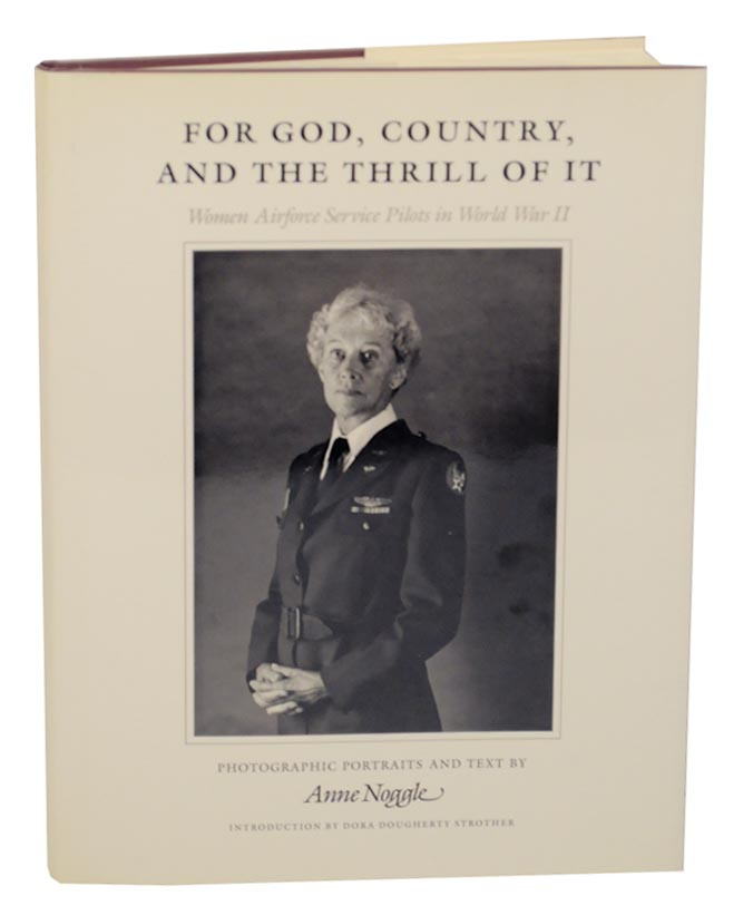 For God, Country, And The Thrill of It: Women Airforce Services Pilots in World War II. Anne NOGGLE.