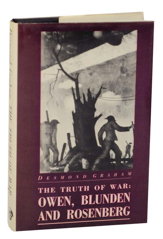 The Truth of War: Owen, Blunden, Rosenberg. Desmond GRAHAM.