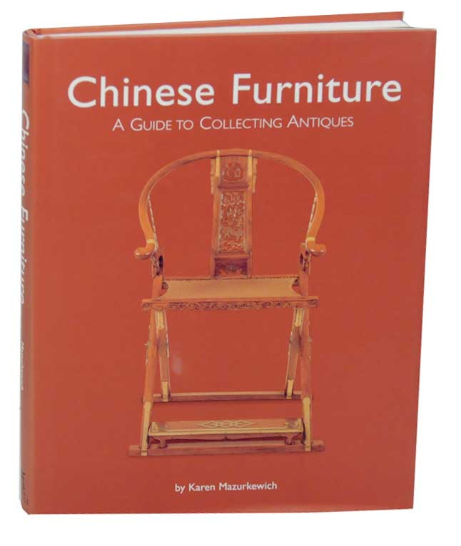 Chinese Furniture: A Guide to Collecting Antiques. Karen MAZURKEWICH.
