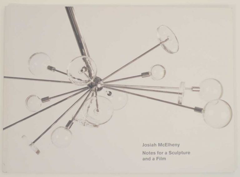 Josiah McElheny: Notes for a Sculpture and a Film. Josiah McELHENY, David Weinberg, Helen Molesworth.