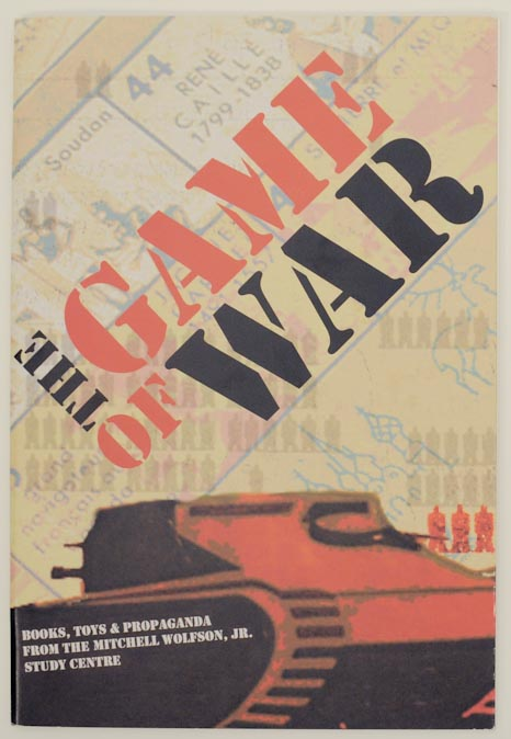 The Games of War: Books, Toys, and Propaganda from the Mitchell Wolfson, Jr. Study Centre. James A. FINDLAY, Jr, Mitchell Wolfson, Jack Matthews.