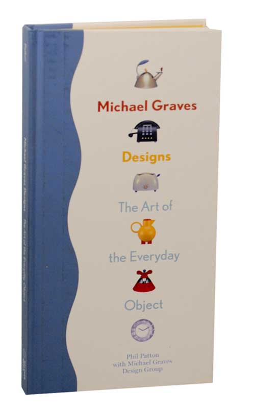 Michael Graves Designs: The Art of the Everyday Object. Phil PATTON, Michael Graves.