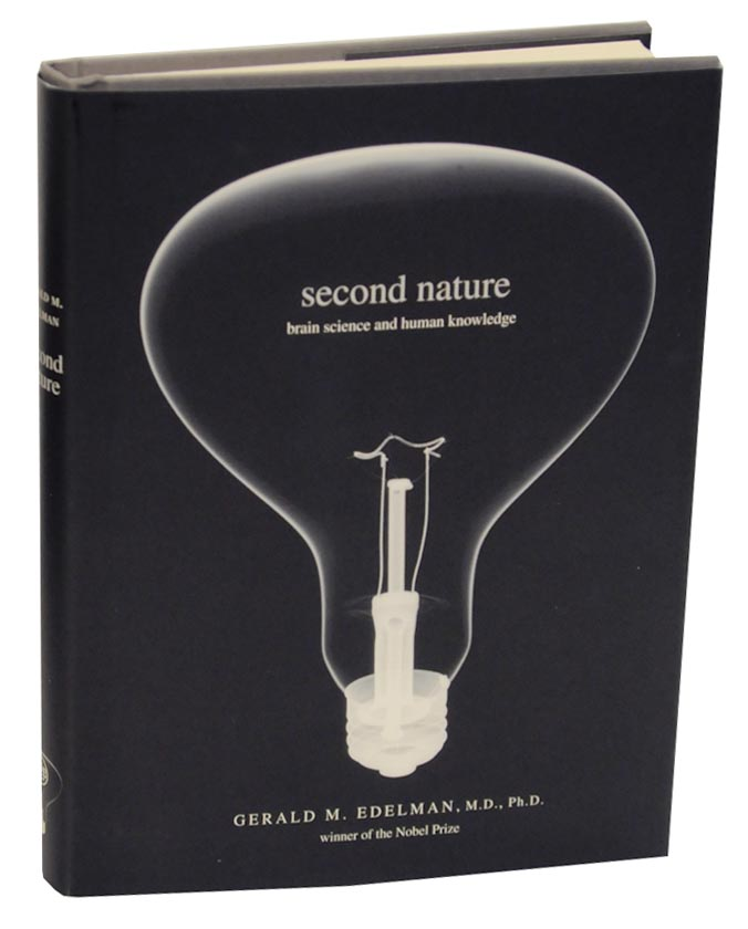 Second Nature: Brain Science and Human Knowledge. Gerald M. EDELMAN.