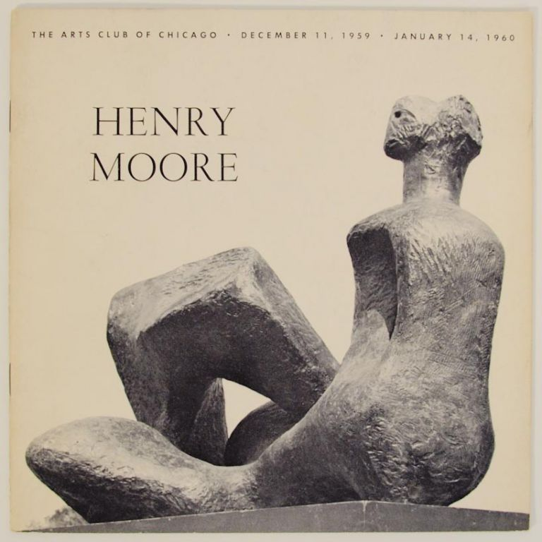 Henry Moore: Sculpture and Drawings from Chicago Collections. Henry MOORE.