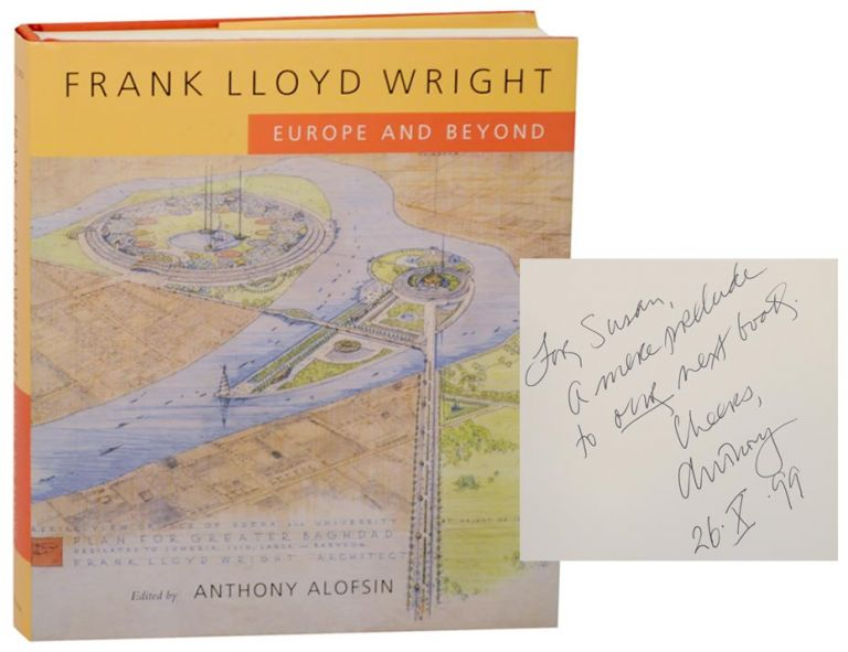 Frank Lloyd Wright: Europe and Beyond (Signed First Edition). Anthony ALOFSIN, Frank Lloyd Wright.