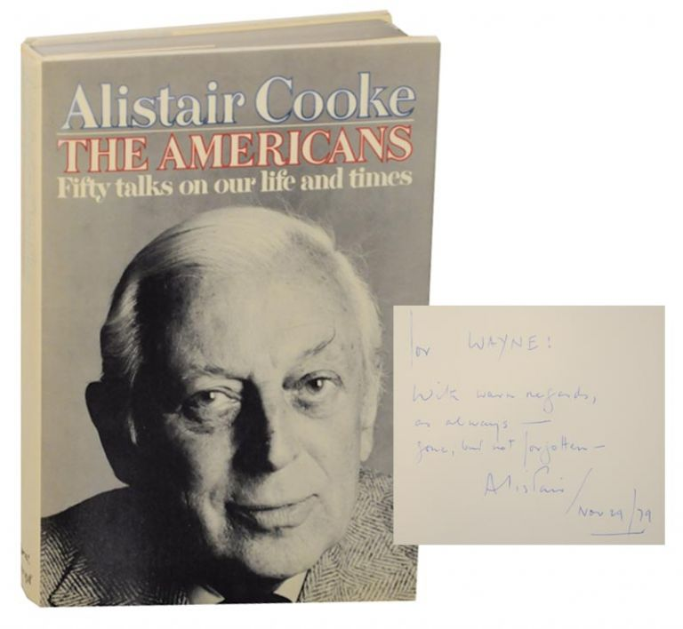 The Americans: Fifty Talks on our life and times (Signed First Edition). Alistair COOKE.
