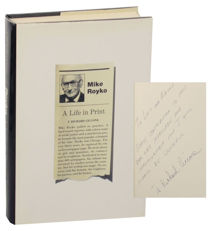 Royko: A Life in Print (Signed First Edition). F. Richard CICCONE.