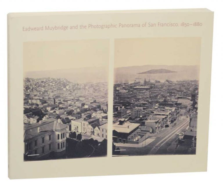 Eadweard Muybridge and the Photographic Panorama of San Francisco, 1850-1880. David HARRIS, Eric Sandweiss - Eadweard Muybridge.