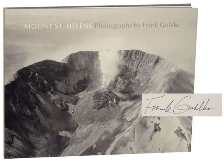 Mount St. Helens (Signed First Edition). Frank GOHLKE, Kerry Sieh, Simon LeVay.