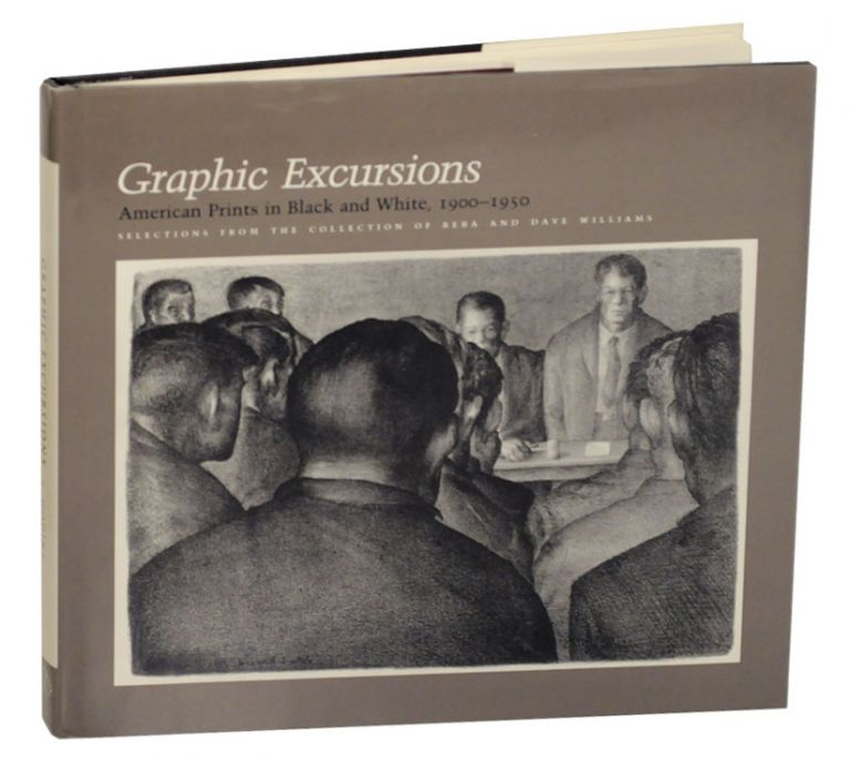 Graphic Excursions: American Prints in Black and White, 1900-1950, Selections From The Collection of Reba And Dave Williams. Karen F. BEALL, David W. Kiehl.