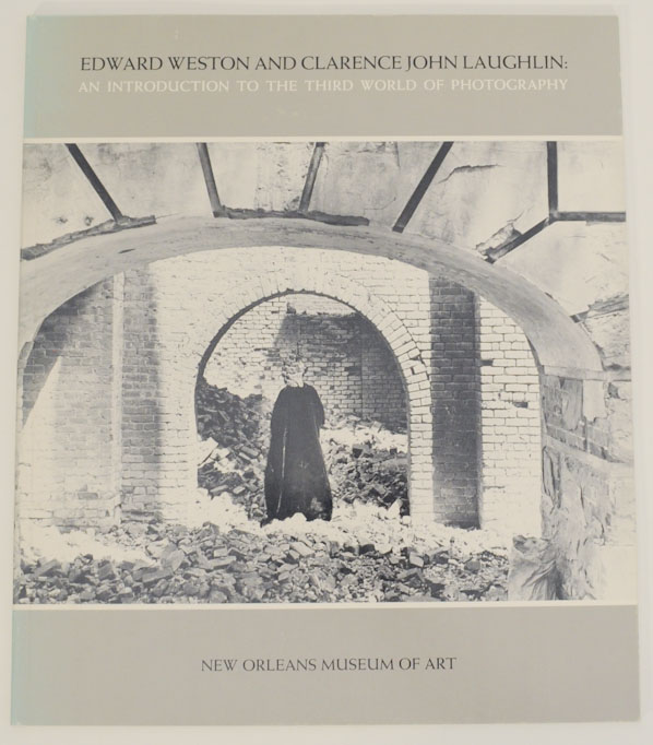 Edward Weston and Clarence John Laughlin: An Introduction to The Third World of Photography. Edward WESTON, Clarence John Laughlin, E. John Bullard.