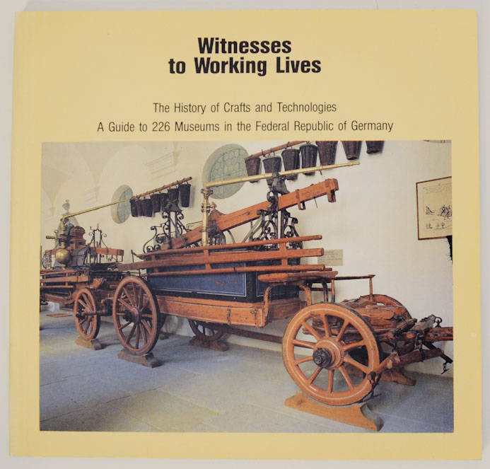 Witnesses to Working Lives The History of Crafts and Technologies A Guide to 226 Museums in the Federal Republic of Germany
