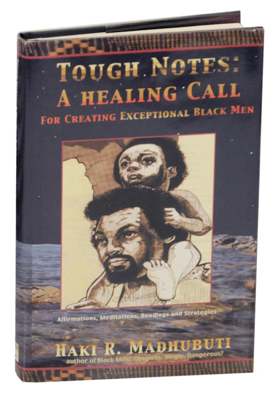 Tough Notes: A Healing Call For Creating Exceptional Black Men, Affirmations, Meditations, Readings and Strategies. Haki R. MADHUBUTI.
