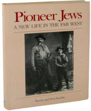 Pioneer Jews: A New Life In The Far West. Harriet ROCHLIN, Fred
