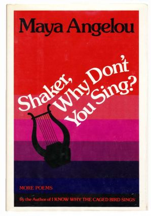 Shaker, Why Don't You Sing? Maya ANGELOU