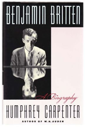 Benjamin Britten: A Biography. Humphrey CARPENTER